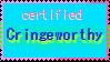 certified cringeworthy